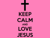 keep-calm-and-love-jesus-343